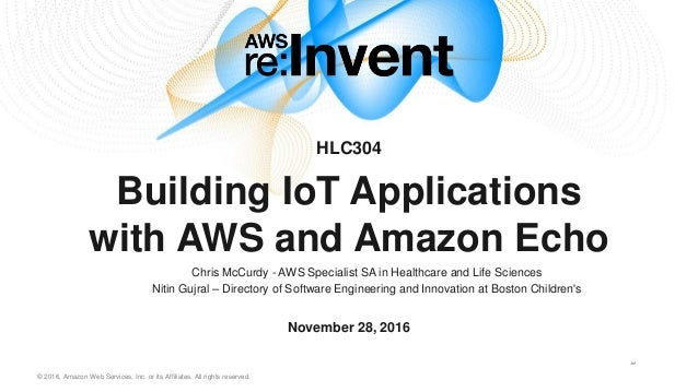 © 2016, Amazon Web Services, Inc. or its Affiliates. All rights reserved. HLC304 Building IoT Applications with AWS and Am...