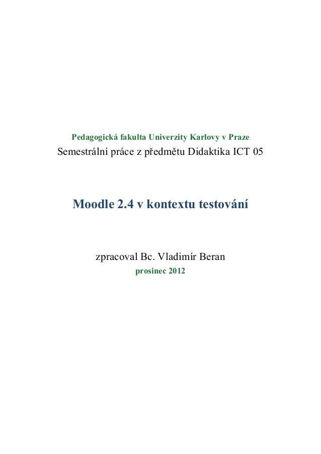 Pedagogická fakulta Univerzity Karlovy v PrazeSemestrální práce z předmětu Didaktika ICT 05   Moodle 2.4 v kontextu testov...