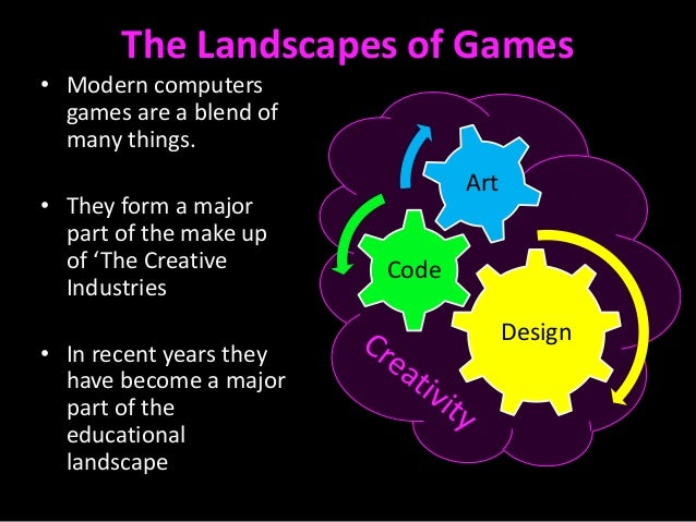 Creativity in Ludoliteracy, Games Development and Games Studies in the UK Slide 3