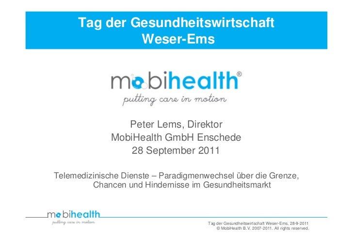 Tag der Gesundheitswirtschaft               Weser-Ems                 Peter Lems, Direktor              MobiHealth GmbH En...