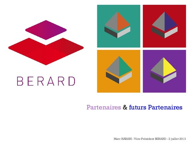 +  Partenaires & futurs Partenaires  Marc HARARI - Vice-Président BERARD - 2 juillet 2013