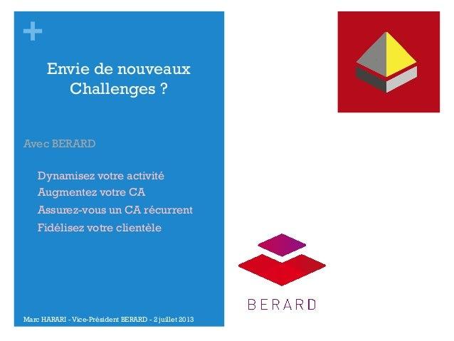 + Envie de nouveaux Challenges ? Avec BERARD  •  Dynamisez votre activité Augmentez votre CA  •  Assurez-vous un CA récu...