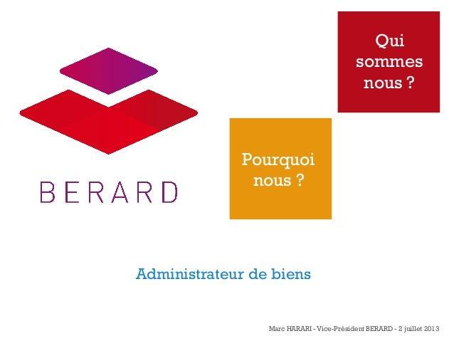 +  Qui sommes nous ?  Pourquoi nous ?  Administrateur de biens  Marc HARARI - Vice-Président BERARD - 2 juillet 2013
