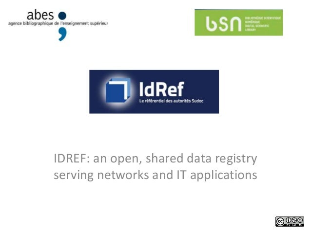 IDREF: an open, shared data registryserving networks and IT applications                                       1