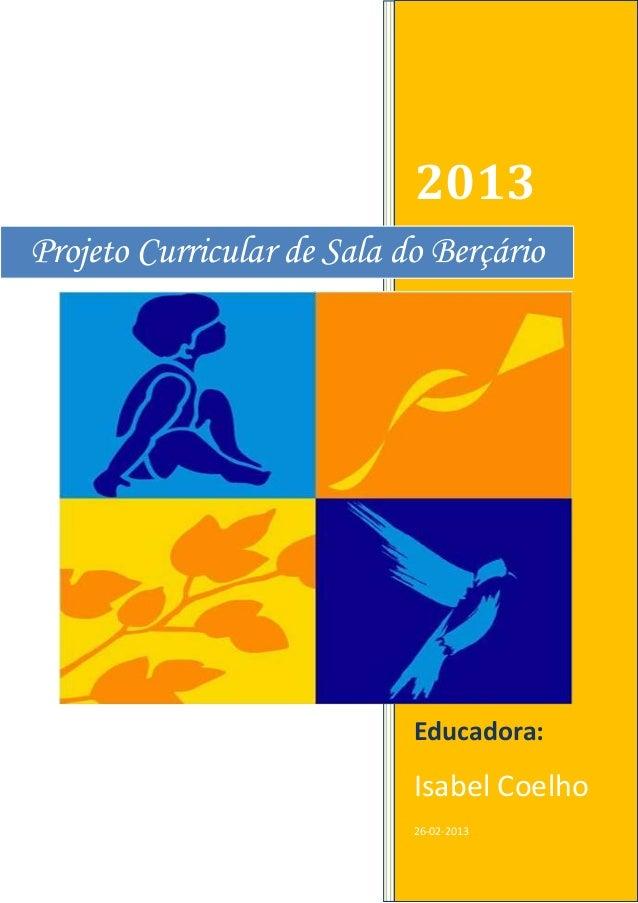 2013 Educadora: Isabel Coelho 26-02-2013 Projeto Curricular de Sala do Berçário