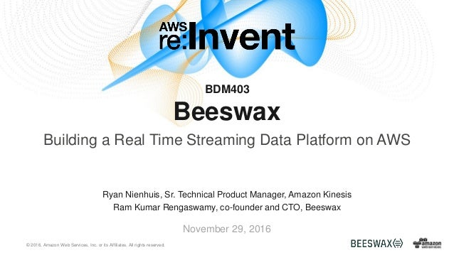 © 2016, Amazon Web Services, Inc. or its Affiliates. All rights reserved. Ryan Nienhuis, Sr. Technical Product Manager, Am...