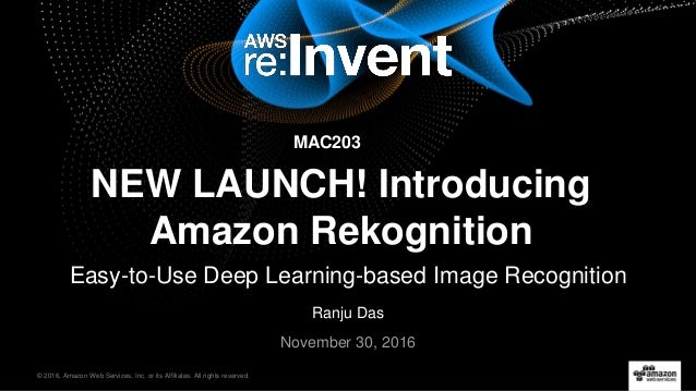 © 2016, Amazon Web Services, Inc. or its Affiliates. All rights reserved. Ranju Das November 30, 2016 NEW LAUNCH! Introduc...