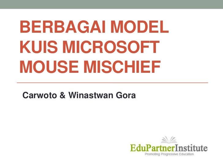 BERBAGAI MODEL Kuis Microsoft Mouse Mischief<br />Carwoto & Winastwan Gora<br />