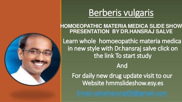 Berberis vulgaris HOMOEOPATHIC MATERIA MEDICA SLIDE SHOW PRESENTATION BY DR.HANSRAJ SALVE Learn whole homoeopathic materia...