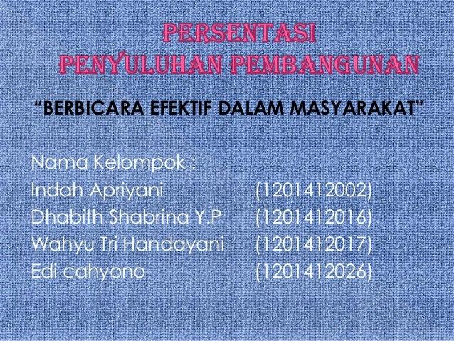 """BERBICARA EFEKTIF DALAM MASYARAKAT"" Nama Kelompok : Indah Apriyani (1201412002) Dhabith Shabrina Y.P (1201412016) Wahyu T..."