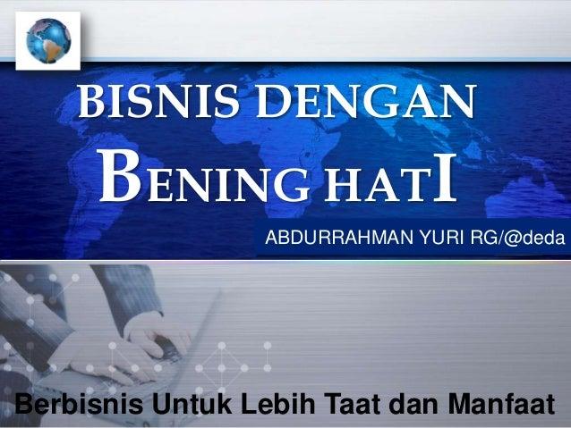 LOGO ABDURRAHMAN YURI RG/@deda BISNIS DENGAN BENING HATI Berbisnis Untuk Lebih Taat dan Manfaat
