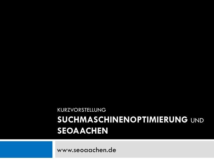 KURZVORSTELLUNG  SUCHMASCHINENOPTIMIERUNG   UND  SEOAACHEN www.seoaachen.de