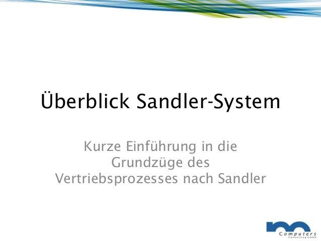Überblick Sandler-System     Kurze Einführung in die          Grundzüge des Vertriebsprozesses nach Sandler