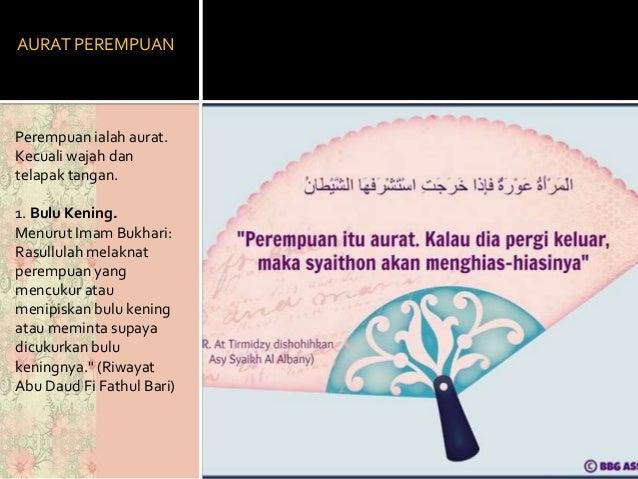AURAT PEREMPUAN Perempuan ialah aurat. Kecuali wajah dan telapak tangan. 1. Bulu Kening. Menurut Imam Bukhari: Rasullulah ...