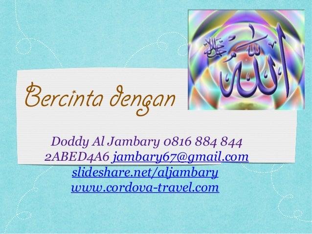 Bercinta dengan Doddy Al Jambary 0816 884 844 2ABED4A6 jambary67@gmail.com slideshare.net/aljambary www.cordova-travel.com