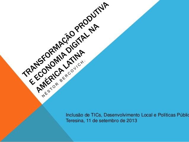 Inclusão de TICs, Desenvolvimento Local e Políticas Públic Teresina, 11 de setembro de 2013