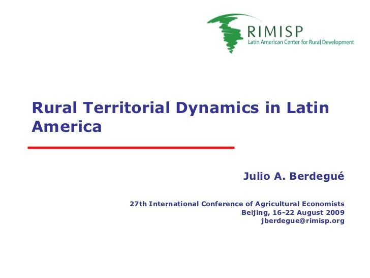 Rural Territorial Dynamics in Latin America Julio A. Berdegué 27th International Conference of Agricultural Economists Bei...