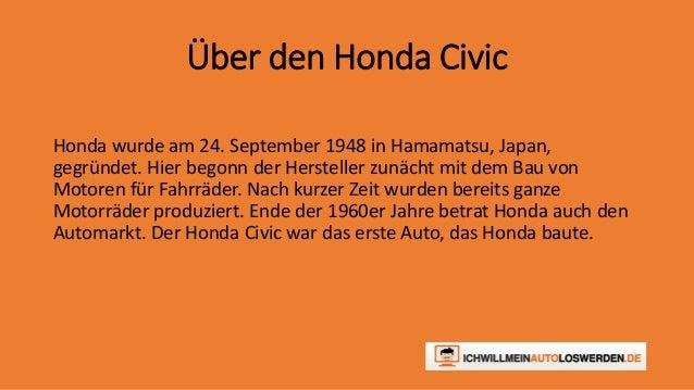 Über den Honda Civic  Honda wurde am 24. September 1948 in Hamamatsu, Japan,  gegründet. Hier begonn der Hersteller zunäch...