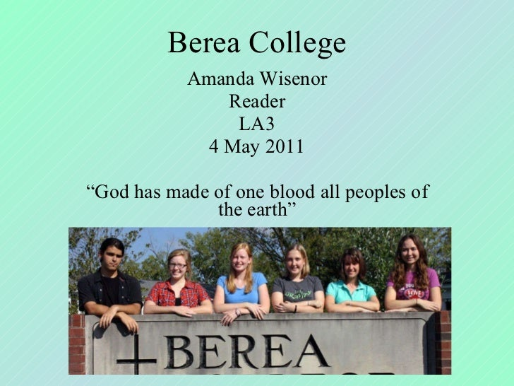"Berea College Amanda Wisenor Reader LA3 4 May 2011 "" God has made of one blood all peoples of the earth"""