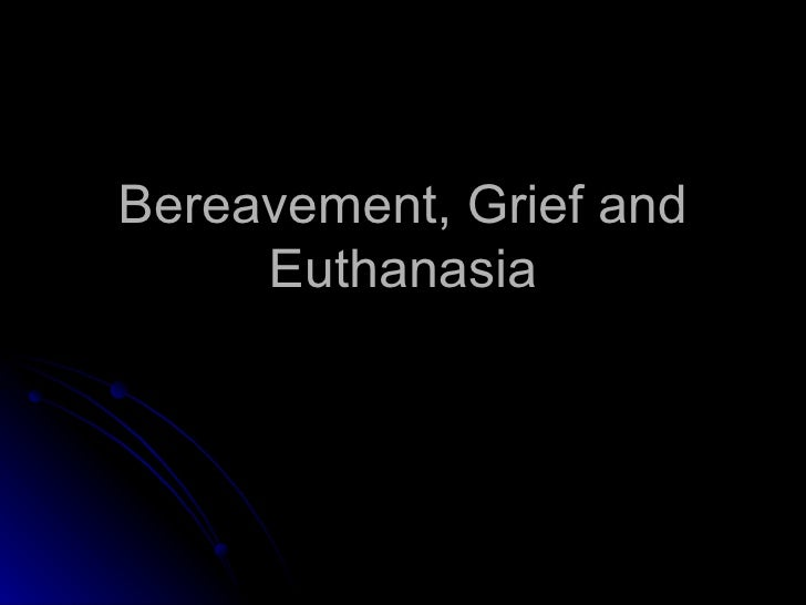 Bereavement, Grief and Euthanasia