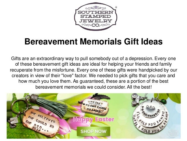 Bereavement Memorials Gift Ideas Gifts are an extraordinary way to pull somebody out of a depression ...