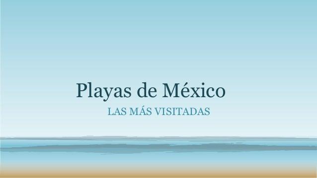 Playas de México LAS MÁS VISITADAS