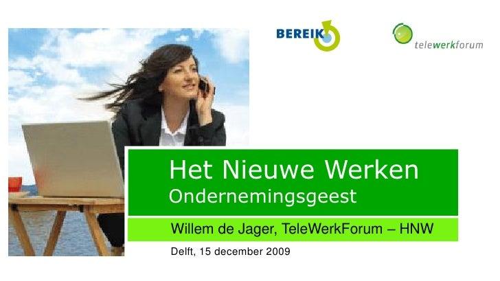 Het Nieuwe Werken Ondernemingsgeest Willem de Jager, TeleWerkForum – HNW Delft, 15 december 2009