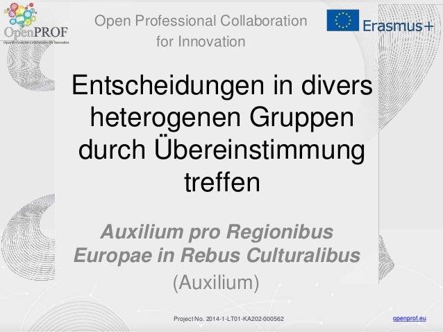 openprof.euProject No. 2014-1-LT01-KA202-000562 Entscheidungen in divers heterogenen Gruppen durch Übereinstimmung treffen...