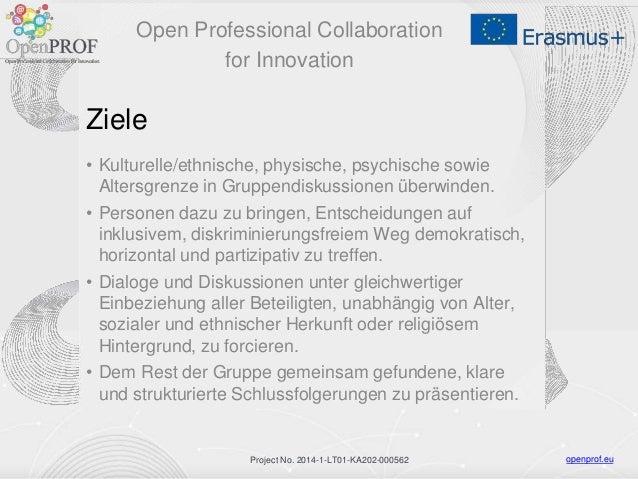 openprof.euProject No. 2014-1-LT01-KA202-000562 Ziele • Kulturelle/ethnische, physische, psychische sowie Altersgrenze in ...