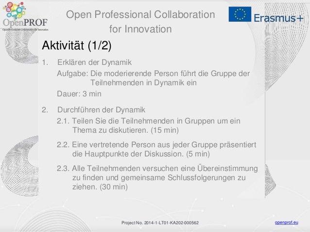 openprof.euProject No. 2014-1-LT01-KA202-000562 Aktivität (1/2) 1. Erklären der Dynamik Aufgabe: Die moderierende Person f...