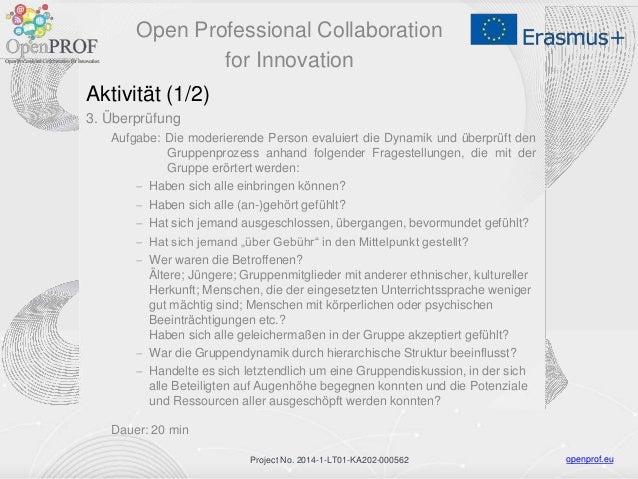 openprof.euProject No. 2014-1-LT01-KA202-000562 Aktivität (1/2) 3. Überprüfung Aufgabe: Die moderierende Person evaluiert ...