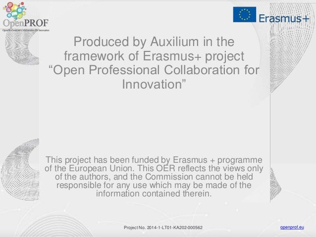 """openprof.euProject No. 2014-1-LT01-KA202-000562 Produced by Auxilium in the framework of Erasmus+ project """"Open Profession..."""