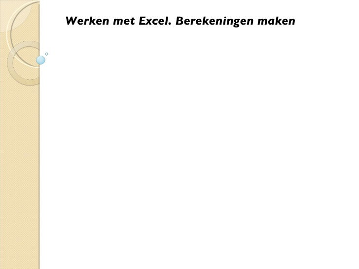 Werken met Excel. Berekeningen maken