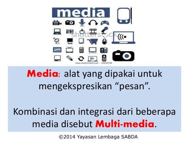 "Media: alat yang dipakai untuk mengekspresikan ""pesan"". Kombinasi dan integrasi dari beberapa media disebut Multi-media. ©..."