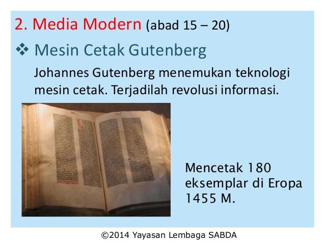 2. Media Modern (abad 15 – 20)  Mesin Cetak Gutenberg Johannes Gutenberg menemukan teknologi mesin cetak. Terjadilah revo...