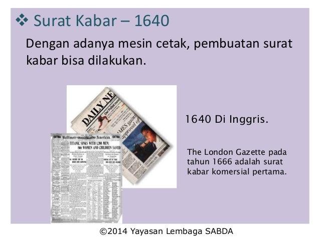  Surat Kabar – 1640 Dengan adanya mesin cetak, pembuatan surat kabar bisa dilakukan. 1640 Di Inggris. The London Gazette ...