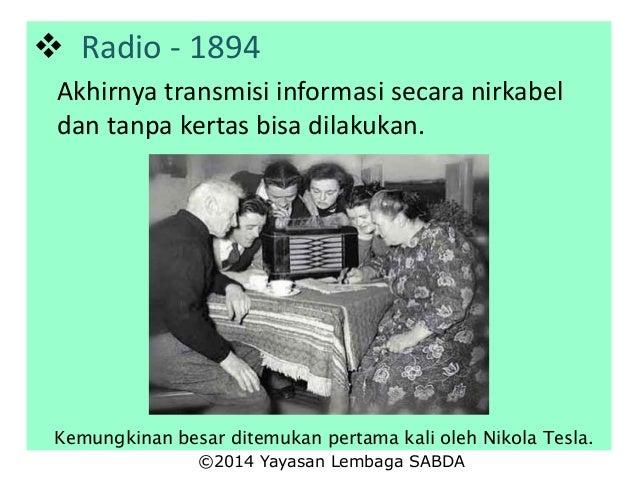  Radio - 1894 Akhirnya transmisi informasi secara nirkabel dan tanpa kertas bisa dilakukan. Kemungkinan besar ditemukan p...