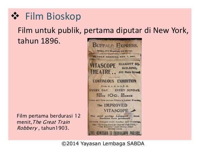 Film Bioskop Film untuk publik, pertama diputar di New York, tahun 1896. Film pertama berdurasi 12 menit,The Great Train...