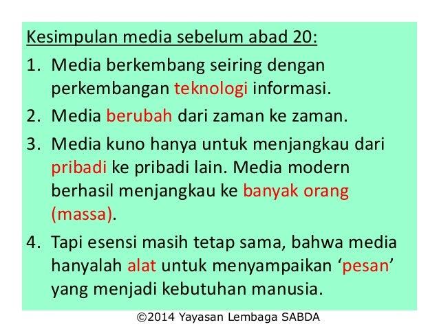 Kesimpulan media sebelum abad 20: 1. Media berkembang seiring dengan perkembangan teknologi informasi. 2. Media berubah da...