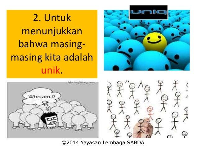 2. Untuk menunjukkan bahwa masing- masing kita adalah unik. ©2014 Yayasan Lembaga SABDA