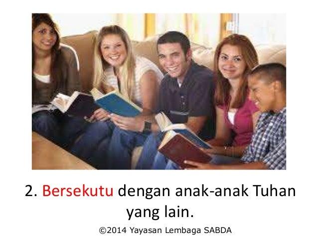 2. Bersekutu dengan anak-anak Tuhan yang lain. ©2014 Yayasan Lembaga SABDA