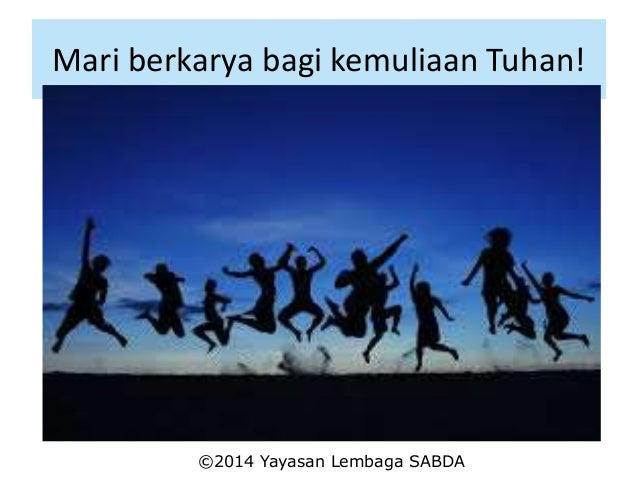 Mari berkarya bagi kemuliaan Tuhan! ©2014 Yayasan Lembaga SABDA