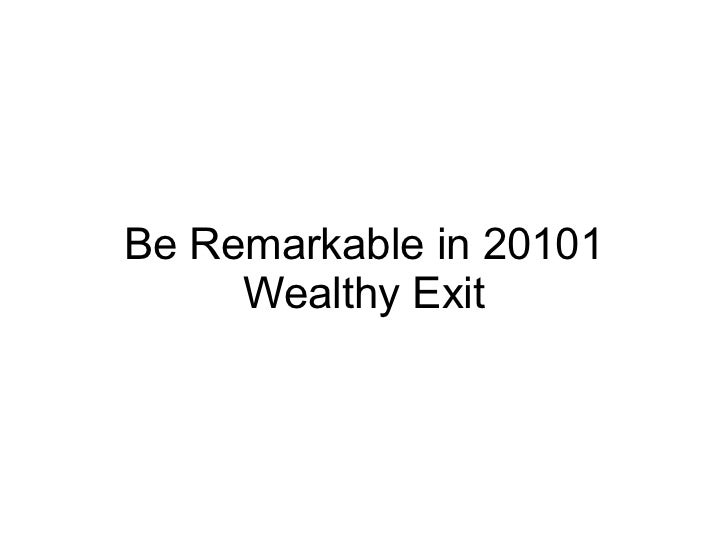 Be Remarkable in 20101 Wealthy Exit