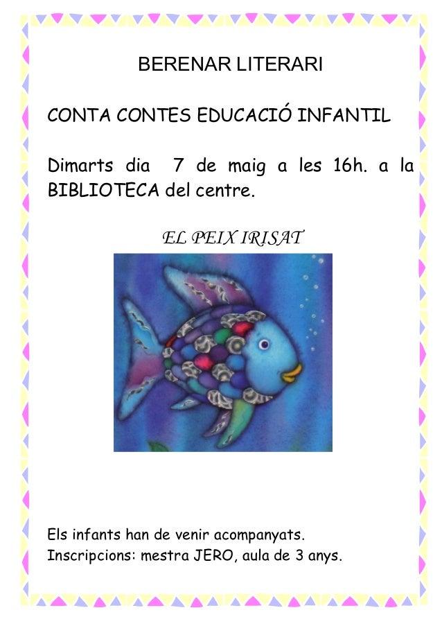 BERENAR LITERARICONTA CONTES EDUCACIÓ INFANTILDimarts dia 7 de maig a les 16h. a laBIBLIOTECA del centre.EL PEIX IRISATEls...