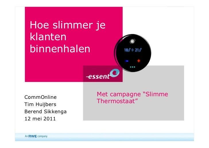 """Hoe slimmer je klanten binnenhalenCommOnline                  Met campagne """"SlimmeTim Huijbers                  Thermostaa..."""