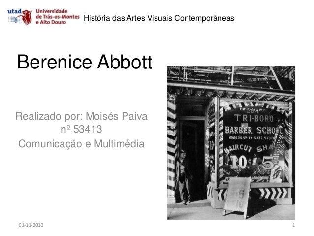 História das Artes Visuais ContemporâneasBerenice AbbottRealizado por: Moisés Paiva         nº 53413Comunicação e Multiméd...