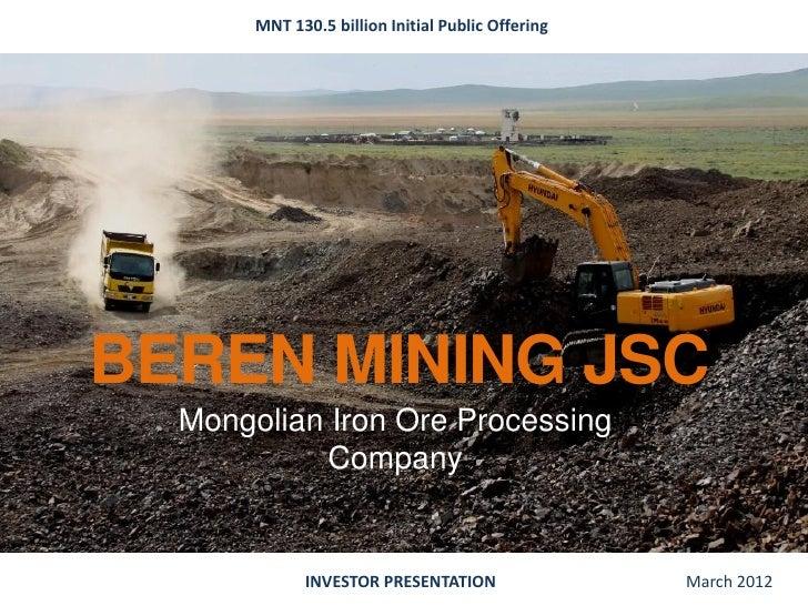 MNT 130.5 billion Initial Public OfferingBEREN MINING JSC  Mongolian Iron Ore Processing            Company             IN...
