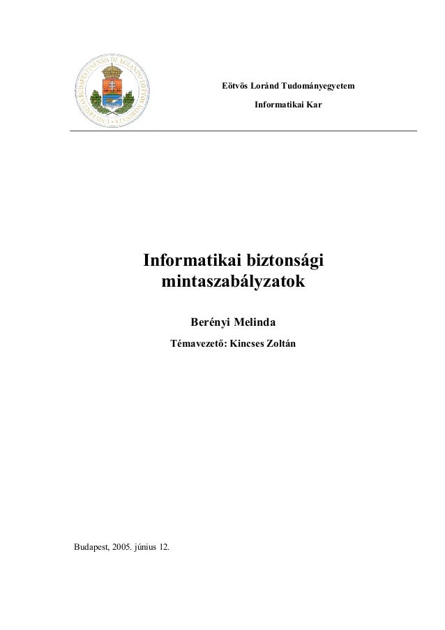 Eötvös Loránd Tudományegyetem Informatikai Kar Informatikai biztonsági mintaszabályzatok Berényi Melinda Témavezető: Kincs...