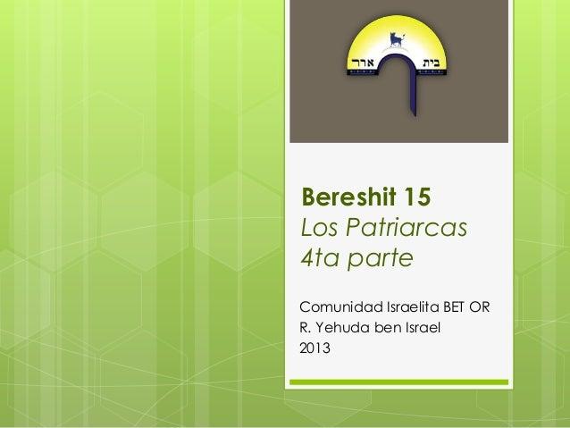 Bereshit 15Los Patriarcas4ta parteComunidad Israelita BET ORR. Yehuda ben Israel2013