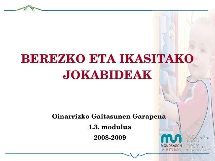 BEREZKO ETA IKASITAKO JOKABIDEAK Oinarrizko Gaitasunen Garapena  1.3. modulua 2008-2009